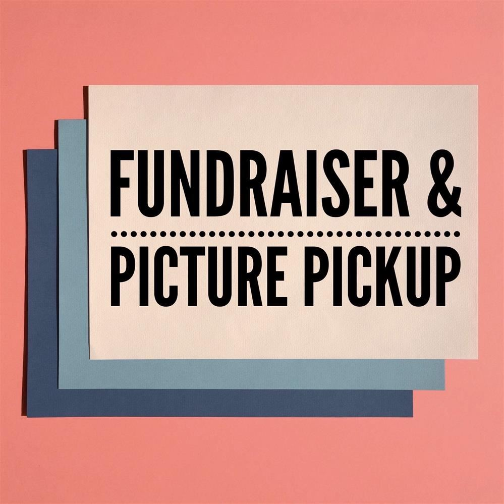 Fundraiser & Picture Pickup